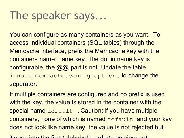 The speaker says...You can configure as many containers as you want. Toaccess individual containers (SQL tables) through t...