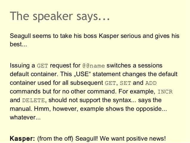 The speaker says...Seagull seems to take his boss Kasper serious and gives hisbest...Issuing a GET request for @@name swit...