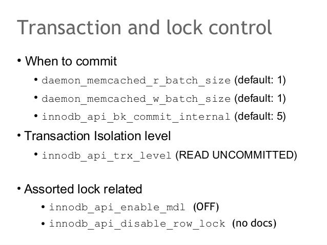 Transaction and lock control●    When to commit     ●         daemon_memcached_r_batch_size (default: 1)     ●         dae...