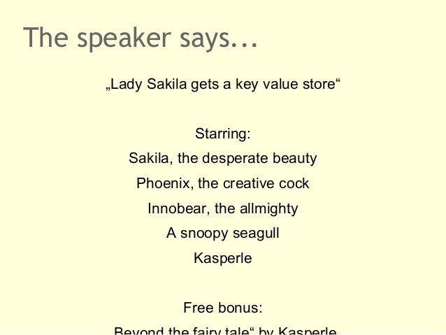 """The speaker says...      """"Lady Sakila gets a key value store""""                   Starring:         Sakila, the desperate be..."""