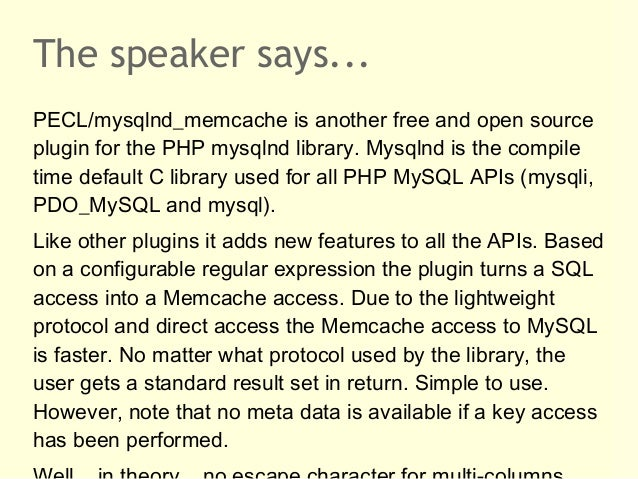 The speaker says...PECL/mysqlnd_memcache is another free and open sourceplugin for the PHP mysqlnd library. Mysqlnd is the...