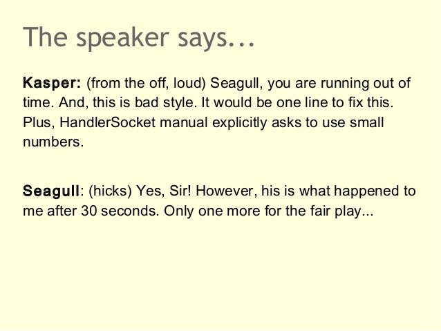 The speaker says...Kasper: (from the off, loud) Seagull, you are running out oftime. And, this is bad style. It would be o...