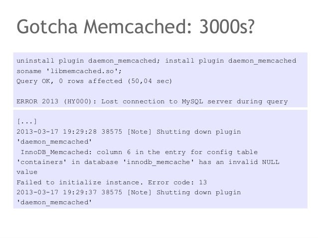Gotcha Memcached: 3000s?uninstall plugin daemon_memcached; install plugin daemon_memcachedsoname libmemcached.so;Query OK,...