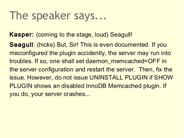 The speaker says...Kasper: (coming to the stage, loud) Seagull!Seagull: (hicks) But, Sir! This is even documented. If youm...