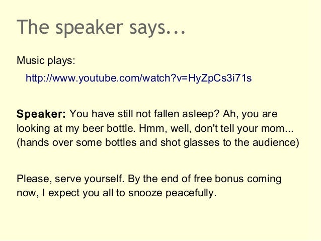 The speaker says...Music plays: http://www.youtube.com/watch?v=HyZpCs3i71sSpeaker: You have still not fallen asleep? Ah, y...