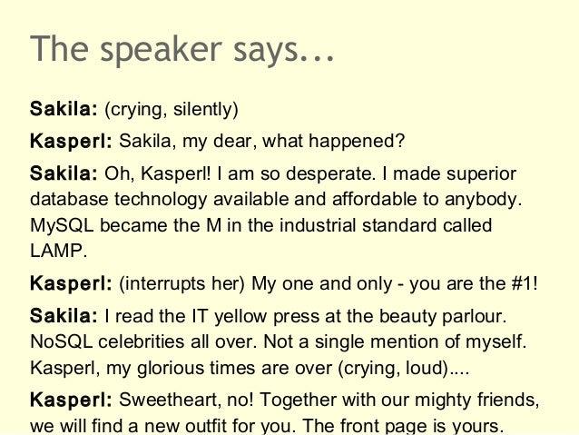 The speaker says...Sakila: (crying, silently)Kasperl: Sakila, my dear, what happened?Sakila: Oh, Kasperl! I am so desperat...
