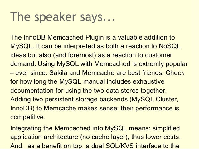 The speaker says...The InnoDB Memcached Plugin is a valuable addition toMySQL. It can be interpreted as both a reaction to...