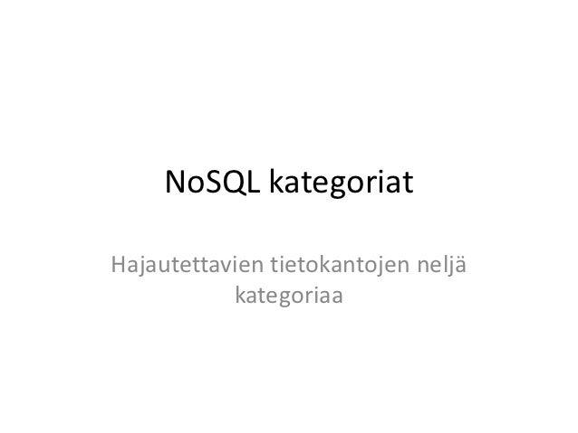NoSQL kategoriatHajautettavien tietokantojen neljä           kategoriaa