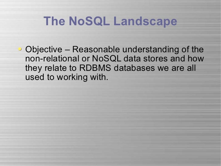 The NoSQL Landscape <ul><li>Objective – Reasonable understanding of the non-relational or NoSQL data stores and how they r...