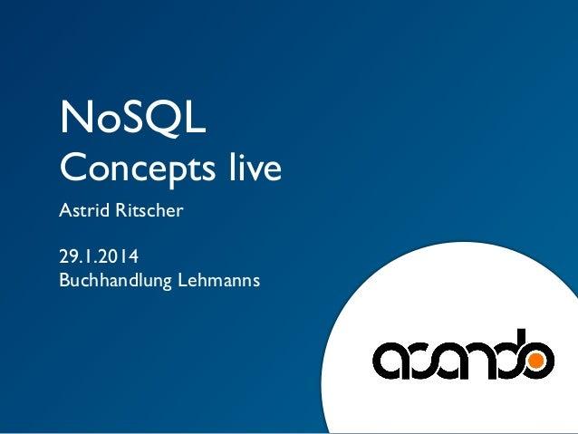 NoSQL  Concepts live Astrid Ritscher 29.1.2014 Buchhandlung Lehmanns
