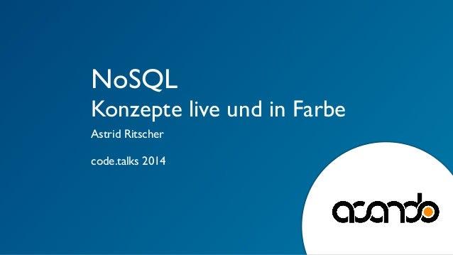 NoSQL  Konzepte live und in Farbe  Astrid Ritscher  !  code.talks 2014  !  !
