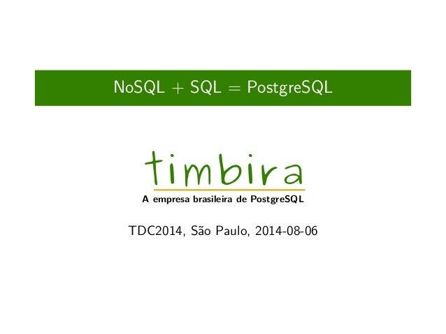 NoSQL + SQL = PostgreSQL timbira A empresa brasileira de PostgreSQL TDC2014, São Paulo, 2014-08-06