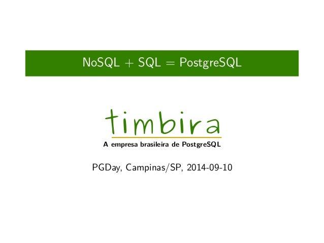 NoSQL + SQL = PostgreSQL  timbira A empresa brasileira de PostgreSQL  PGDay, Campinas/SP, 2014-09-10