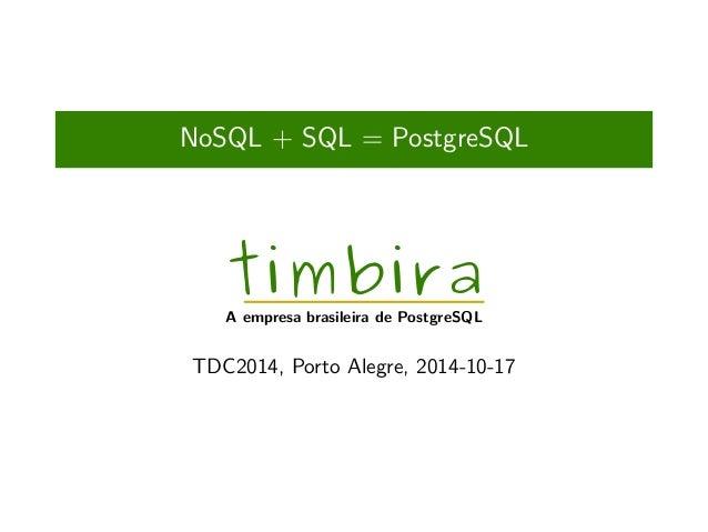 NoSQL + SQL = PostgreSQL  timbira A empresa brasileira de PostgreSQL  TDC2014, Porto Alegre, 2014-10-17