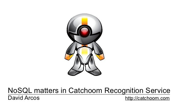 NoSQL matters in Catchoom Recognition ServiceDavid Arcos                     http://catchoom.com                          ...