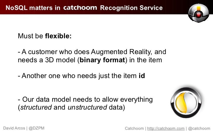 NoSQL matters in              Recognition Service      Must be flexible:      - A customer who does Augmented Reality, and...