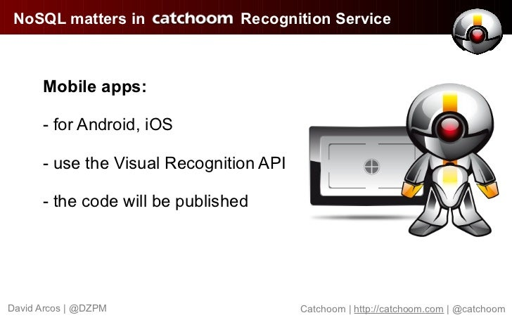 NoSQL matters in               Recognition Service      Mobile apps:      - for Android, iOS      - use the Visual Recogni...