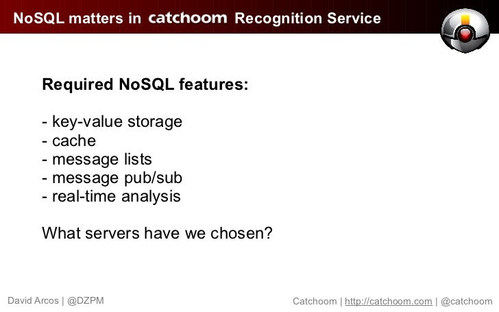 NoSQL matters in            Recognition Service      Required NoSQL features:      - key-value storage      - cache      -...