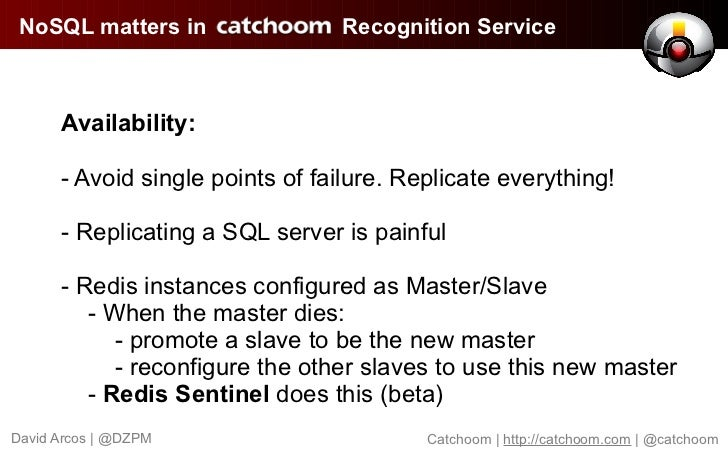 NoSQL matters in                Recognition Service      Availability:      - Avoid single points of failure. Replicate ev...