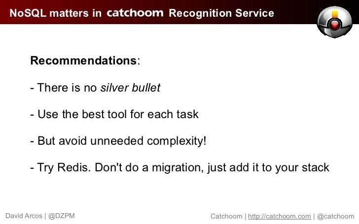 NoSQL matters in                   Recognition Service      Recommendations:      - There is no silver bullet      - Use t...