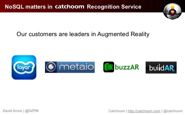 NoSQL matters in              Recognition Service       Our customers are leaders in Augmented RealityDavid Arcos | @DZPM ...