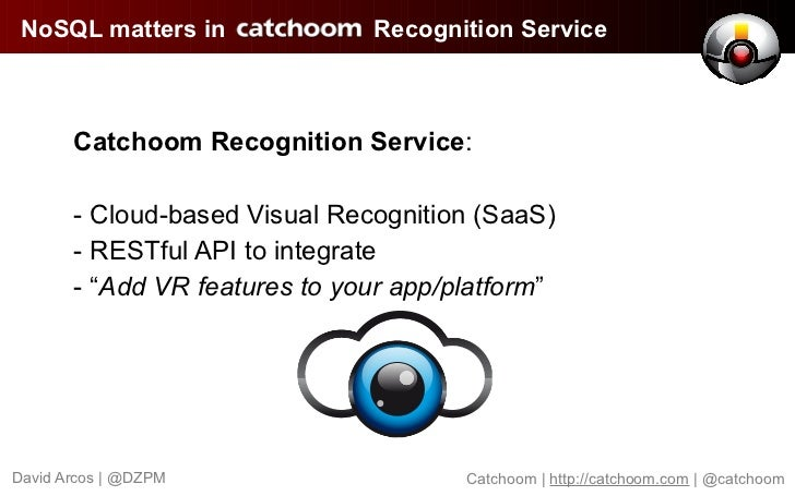 NoSQL matters in              Recognition Service       Catchoom Recognition Service:       - Cloud-based Visual Recogniti...