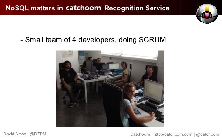 NoSQL matters in             Recognition Service       - Small team of 4 developers, doing SCRUMDavid Arcos | @DZPM       ...