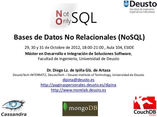 Bases de Datos No Relacionales (NoSQL)       29, 30 y 31 de Octobre de 2012, 18:00-21:00 , Aula 104, ESIDE       Máster en...