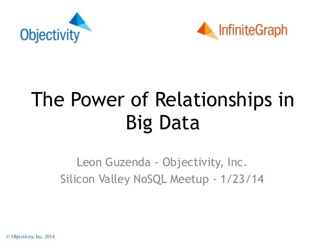 The Database  The Power of Relationships in Big Data Leon Guzenda - Objectivity, Inc. Silicon Valley NoSQL Meetup - 1/23/1...