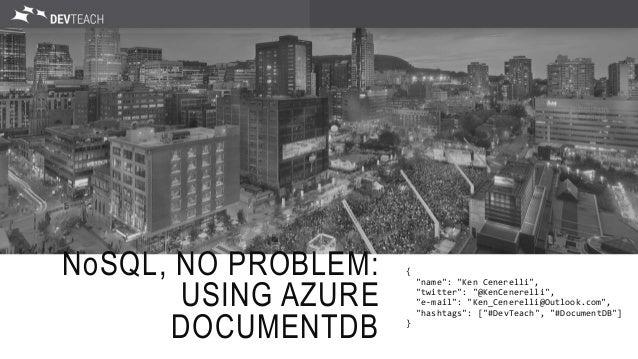 "NoSQL, NO PROBLEM: USING AZURE DOCUMENTDB { ""name"": ""Ken Cenerelli"", ""twitter"": ""@KenCenerelli"", ""e-mail"": ""Ken_Cenerelli@..."