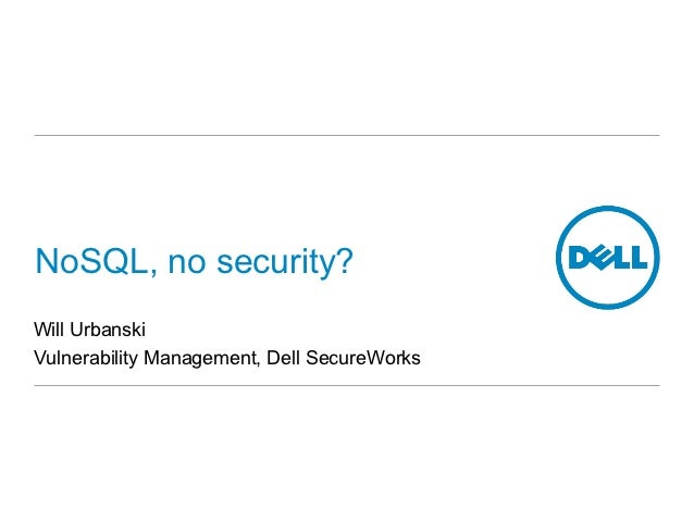 NoSQL, no security?Will UrbanskiVulnerability Management, Dell SecureWorks