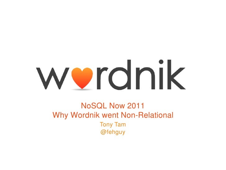 NoSQL Now 2011Why Wordnik went Non-Relational<br />Tony Tam<br />@fehguy<br />