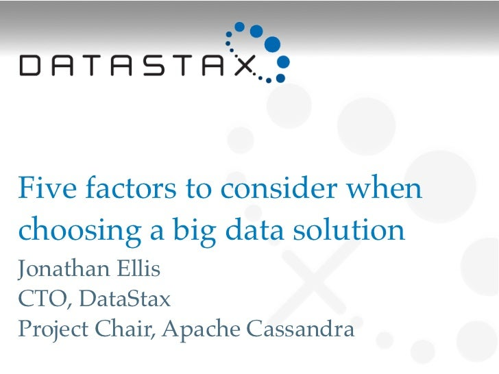 Five factors to consider whenchoosing a big data solution!Jonathan EllisCTO, DataStaxProject Chair, Apache Cassandra