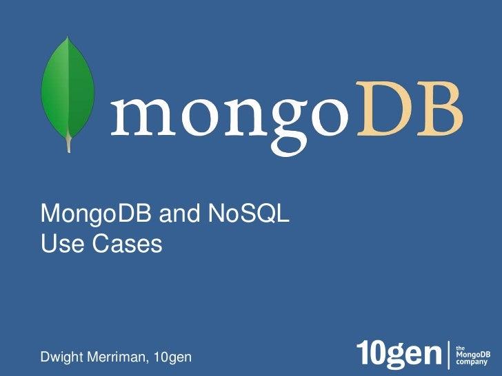 MongoDB and NoSQLUse CasesDwight Merriman, 10gen
