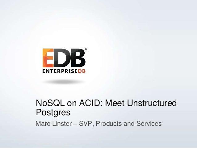 NoSQL on ACID: Meet Unstructured Postgres Slide 2