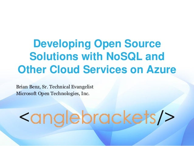 Developing Open Source Solutions with NoSQL and Other Cloud Services on Azure Brian Benz, Sr. Technical Evangelist Microso...