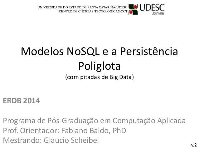 Modelos NoSQL e a Persistência Poliglota (com pitadas de Big Data) ERDB 2014 Programa de Pós-Graduação em Computação Aplic...