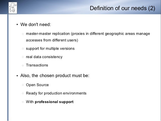 Definition of our needs (2)●   We dont need:    ◌   master-master replication (proxies in different geographic areas manag...