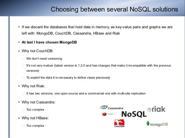Choosing between several NoSQL solutions●   If we discard the databases that hold data in memory, as key-value pairs and g...