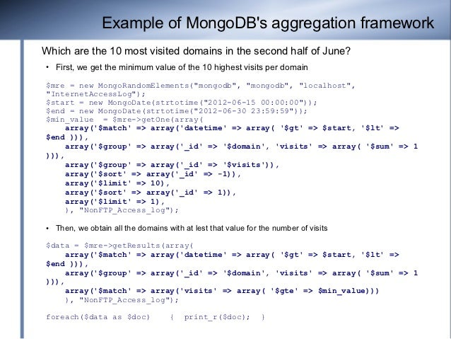 Example of MongoDBs aggregation frameworkWhich are the 10 most visited domains in the second half of June?●   First, we ge...