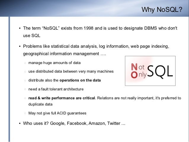 """Why NoSQL?●   The term """"NoSQL"""" exists from 1998 and is used to designate DBMS who dont    use SQL●   Problems like statist..."""