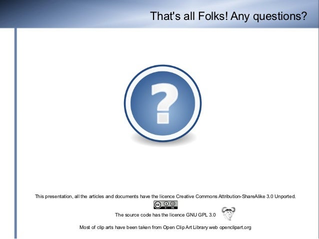 Thats all Folks! Any questions?This presentation, all the articles and documents have the licence Creative Commons Attribu...