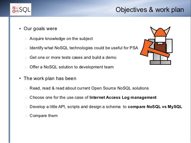 Objectives & work plan●   Our goals were    ◌   Acquire knowledge on the subject    ◌   Identify what NoSQL technologies c...
