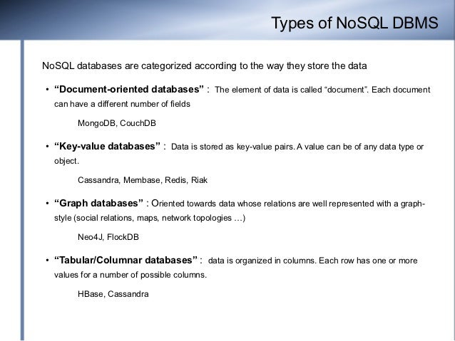 """Types of NoSQL DBMSNoSQL databases are categorized according to the way they store the data●   """"Document-oriented database..."""