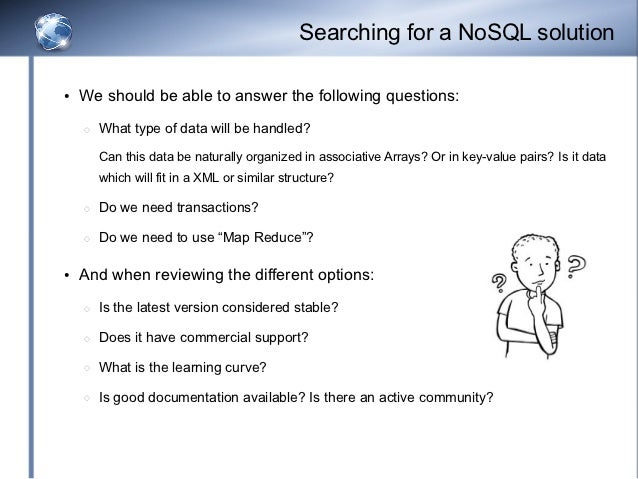 Searching for a NoSQL solution●   We should be able to answer the following questions:    ◌   What type of data will be ha...