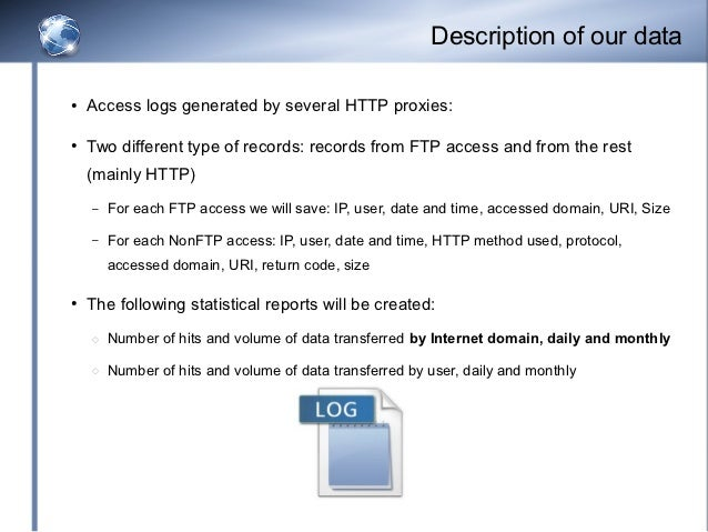 Description of our data●   Access logs generated by several HTTP proxies:●   Two different type of records: records from F...