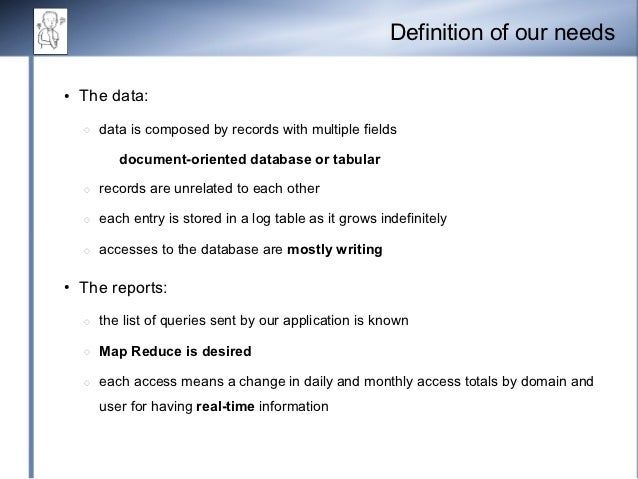 Definition of our needs●   The data:    ◌   data is composed by records with multiple fields           document-oriented d...