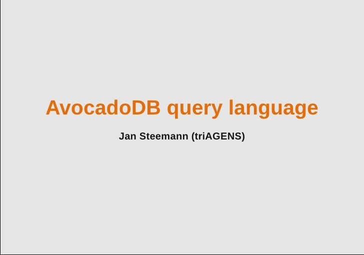 AvocadoDB query language      Jan Steemann (triAGENS)                 © 2012 triAGENS GmbH | 2012-04-13   1