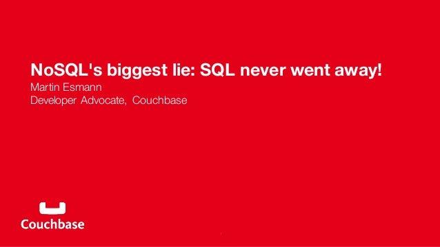 NoSQL's biggest lie: SQL never went away! Martin Esmann Developer Advocate, Couchbase 1