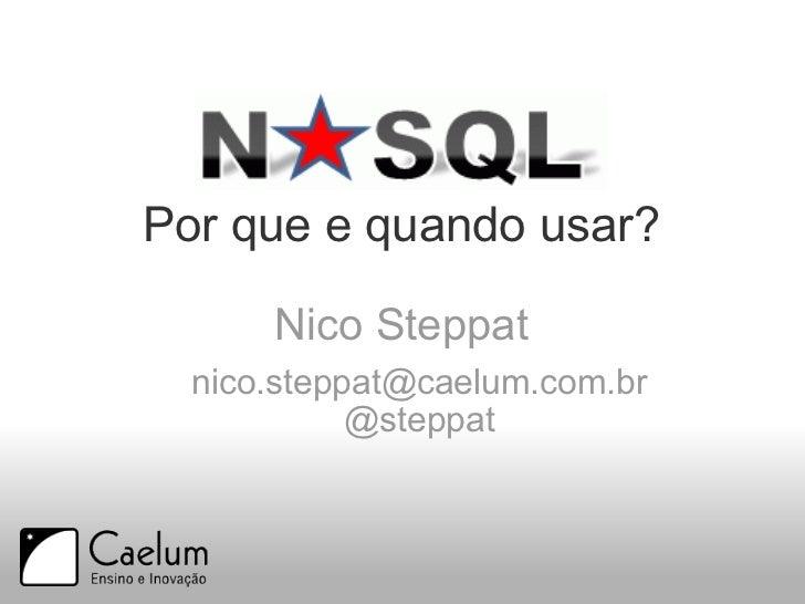 Por que e quando usar? Nico Steppat [email_address] @steppat